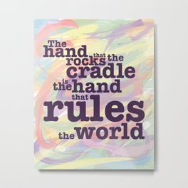 The Hand that Rocks the Cradle... Metal Print