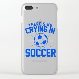 Theres No Crying in soccer Clear iPhone Case