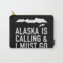 Alaska Is Calling And I Must Go Carry-All Pouch