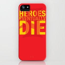 Heroes Eventually Die iPhone Case