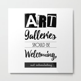 Art Galleries Should Be Welcoming, Not Intimidating Metal Print