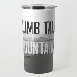 Climb Tall Mountains #inspirational Travel Mug