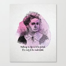 Marie Curie - Science Portrait - Nothing in Life is to be Feared. Canvas Print