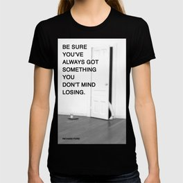 Be Sure You've Always Got Something You Don't Mind Losing. T-shirt