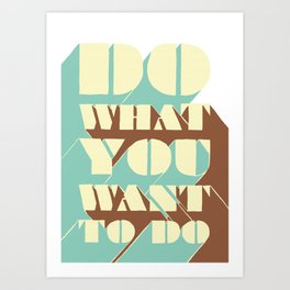 Do What You Want To Do - A Positive Attitude Art Print