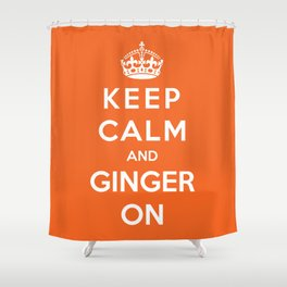 Keep Calm And Ginger On Shower Curtain