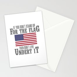 IF YOU DON'T STAND UP FOR THE FLAG THEN DON'T LIVE UNDER IT Stationery Cards