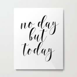 No Day But Today, Typographic Print, Motivational Art, Inspirational Quote, Wall Art Metal Print