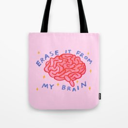 erase it from my brain Tote Bag