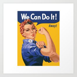 We Can Do It! Always! Art Print