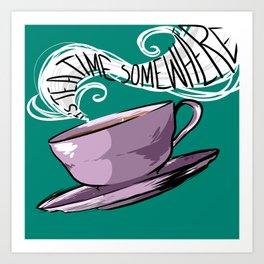 Its Tea Time Somewhere Art Print