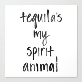 Tequila's my Spirit Animal Canvas Print