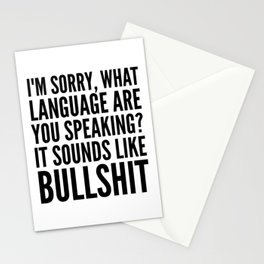 I'm Sorry, What Language Are You Speaking? It Sounds Like Bullshit Stationery Cards