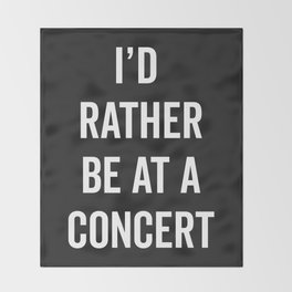 Rather Be At A Concert Music Quote Throw Blanket