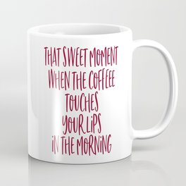 That Sweet Moment When The Coffee Touches Your Lips In The Morning Coffee Mug
