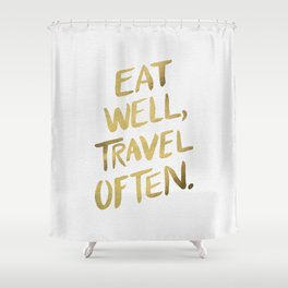 Eat Well Travel Often on Gold Shower Curtain