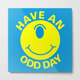 Have an Odd Day Metal Print