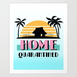 Home Quarantined Art Print