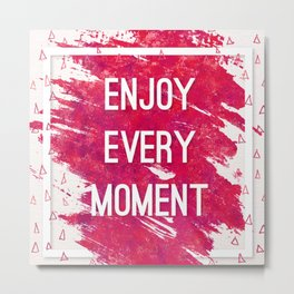 Enjoy Every Moment Metal Print