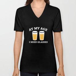 At My Age I Need Glasses Unisex V-Neck