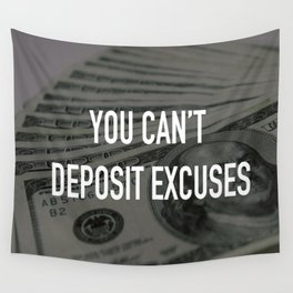 YOU CAN'T DEPOSIT EXCUSES Wall Tapestry