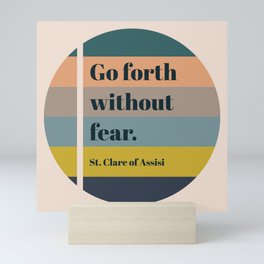 Go Forth Without Fear - St. Clare Quote Mini Art Print