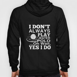 I dont always play water polo oh wait yes I do volleyball t-shirts Hoody