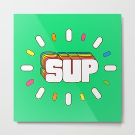 Sup! Colorful meme fun Metal Print