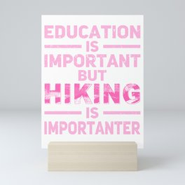 Education Is Important But Hiking Is Importanter mag Mini Art Print