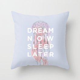 Dream Now Sleep Later Throw Pillow