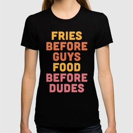 Fries Before Guys Funny Quote T-shirt