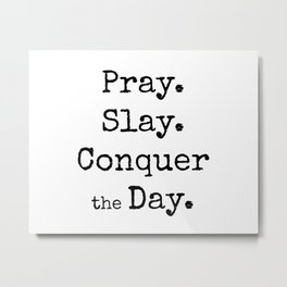 Pray, Slay,Conquer the Day Metal Print