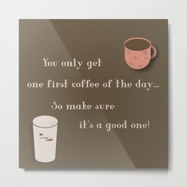 One First Coffee Metal Print