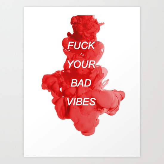 fuck your bad vibes Art Print