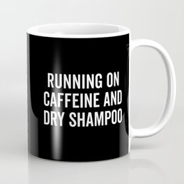 Caffeine And Dry Shampoo Funny Quote Coffee Mug