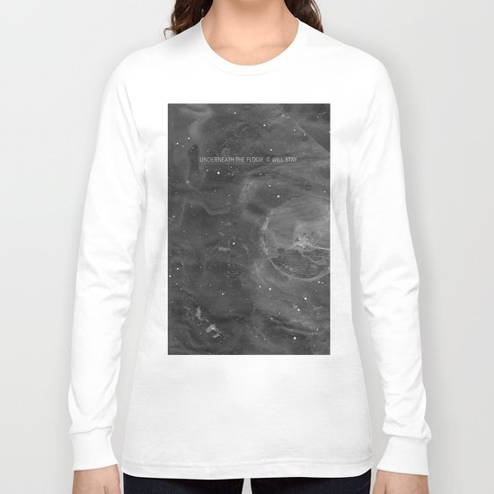 Underneath The Floor, It Will Stay Long Sleeve T-shirt