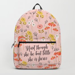 And though she be but little she is fierce (MFP5) Backpack