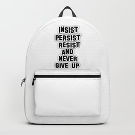 INSIST PERSIST RESIST AND NEVER GIVE UP Backpack