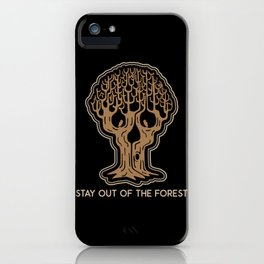 Stay Out of the Forest iPhone Case
