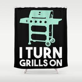 BBQ - I Turn Grills On Shower Curtain