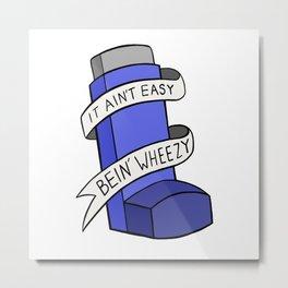 It Ain't Easy Bein' Wheezy Metal Print