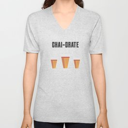 Funny Chai-Drate Hydrate Quote Unisex V-Neck