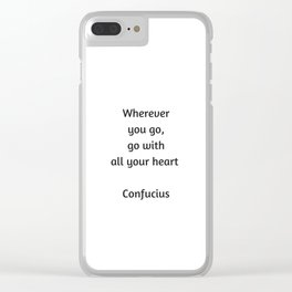 Confucius Quote - Wherever you go go with all your heart Clear iPhone Case