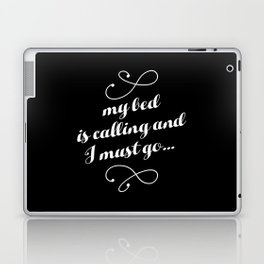 My Bed is Calling And I Must Go... Laptop & iPad Skin