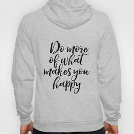 Do More Of What Makes You Happy, Happy Quote, Typography Print, Motivational Quote Hoody