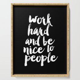 Work Hard Be Nice to People black and white monochrome typography poster design home decor wall art Serving Tray