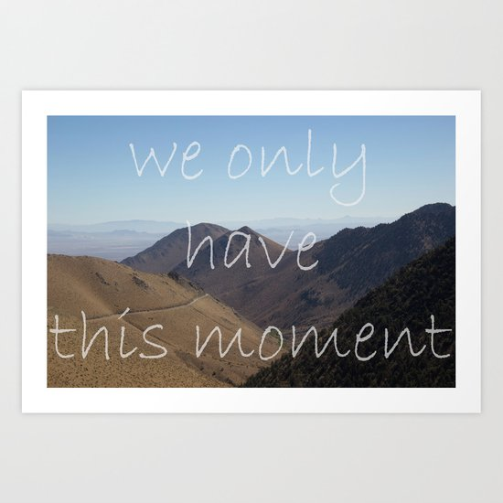 We Only Have This Moment Art Print
