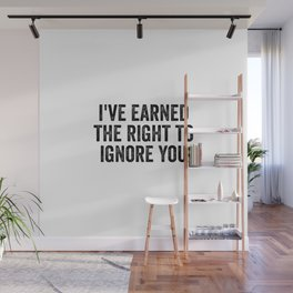 I've Earned The Right To Ignore You Wall Mural