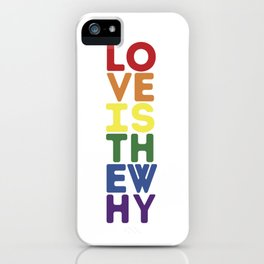 Love is the Why - Pride iPhone Case