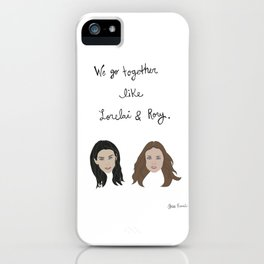 Gilmore Girls: We Go Together Like Lorelai & Rory iPhone Case